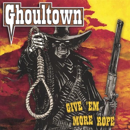 GHOULTOWN Give Em More Rope