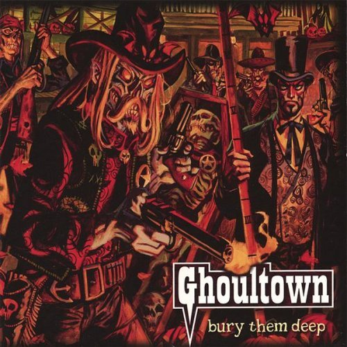 Ghoultown - 2006 - Bury Them Deep