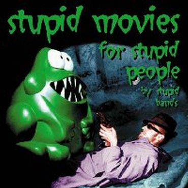 Stupid Movies For Stupid People By Stupid Bands