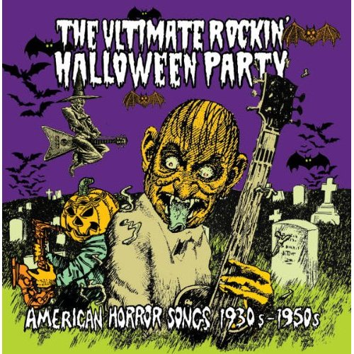 The Ultimate Rockin` Halloween Party - American Horror Songs, 1930s-1950s
