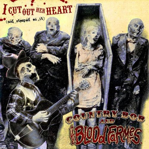 Country Bob & The Bloodfarmers - I Cut Out Her Heart (And Stomped On It)