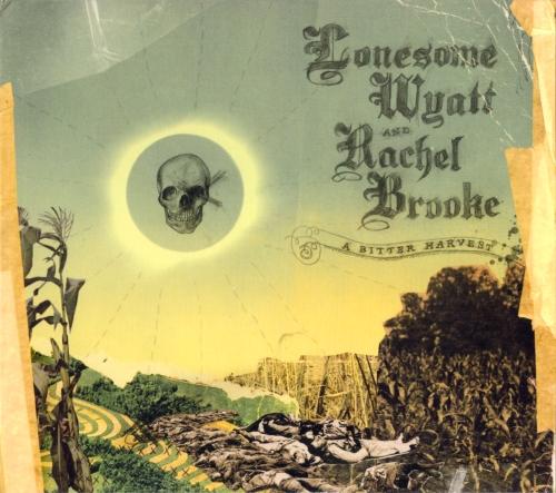 Lonesome Wyatt - 2009 - A bitter harvest (w. Rachel Brooke)