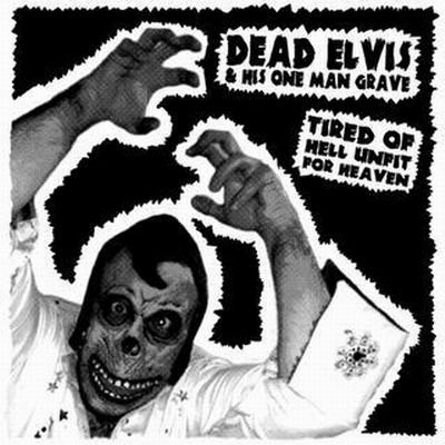 Dead Elvis & His One Man Grave - Tired Of Hell, Unfit For Heaven