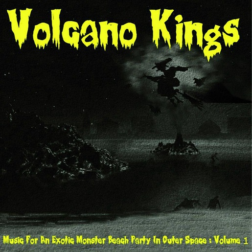 Volkano Kings - Music For An Exotic Monster Beach Party In Outer Space Volume 1