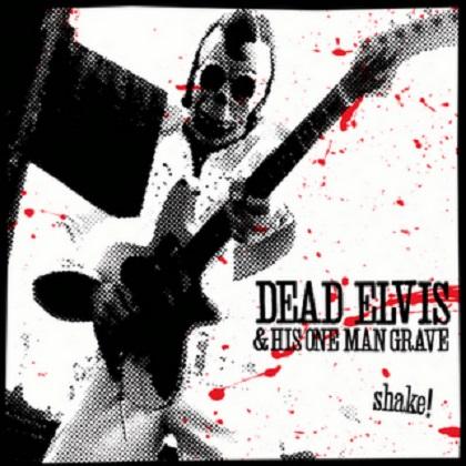 Dead Elvis & His One Man Grave - Shake!