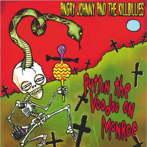 2004 - Angry Johnny & The Killbillies - Puttin the Voodoo on Monroe